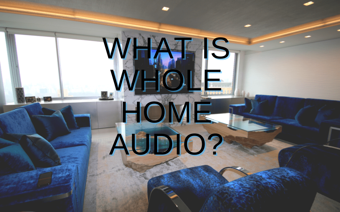 What is Whole Home Audio
